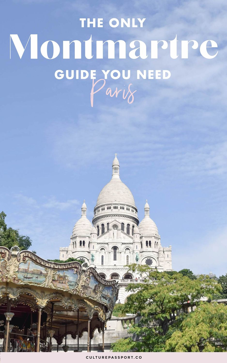 The Only Montmartre Guide You Need For Paris